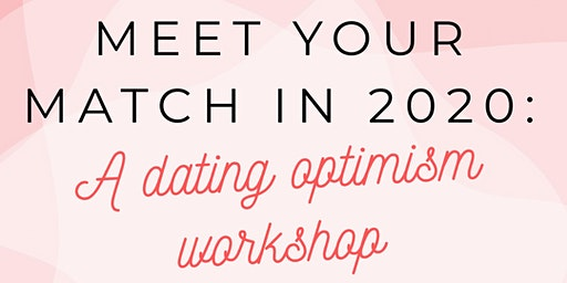 Meet Your Match in 2020: A Dating Optimism Workshop for Women