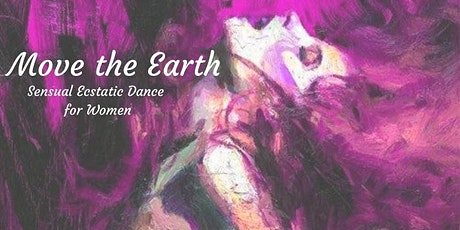 Move the Earth: A Sensual Ecstatic Dance for Women tickets