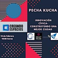 Pecha Kucha Innovación Cívica: Creando Espacios
