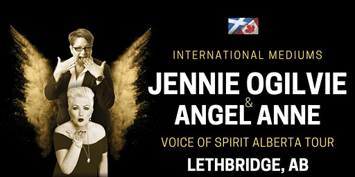 International Mediums: JENNIE OGILVIE & ANGEL ANNE, LIVE in LETHBRIDGE, AB