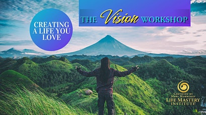 The Vision Workshop: Creating a Life You Love tickets