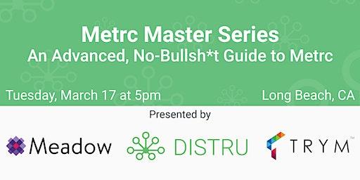Metrc Master Series: An Advanced, No-Bullsh*t Guide to Metrc - Long Beach
