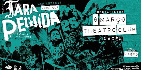 Tara Perdida - 25 Anos Club Tour | Cacém bilhetes