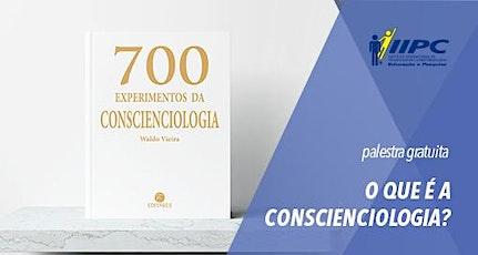 PALESTRA GRATUITA - O QUE É A CONSCIENCIOLOGIA? ingressos