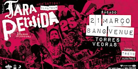 Tara Perdida - 25 Anos Club Tour | Torres Vedras bilhetes