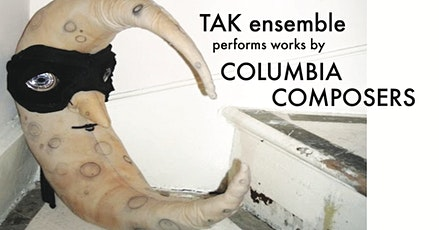 TAK ensemble performs works by COLUMBIA COMPOSERS tickets