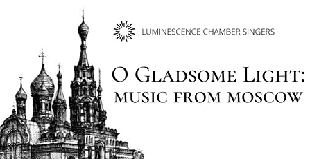 O Gladsome Light: Music from Moscow tickets