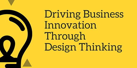 Driving Business Innovation Through Design Thinking tickets
