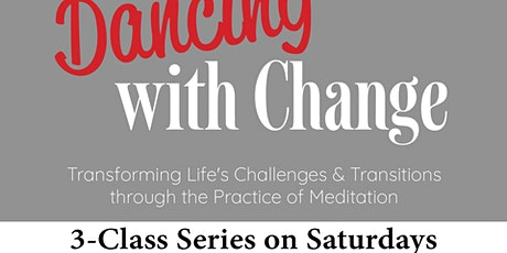 A Three-Part Meditation Series. Dancing with Change. tickets