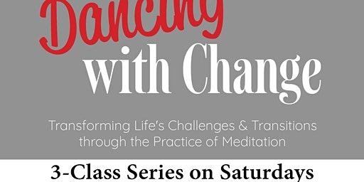 A Three-Part Meditation Series. Dancing with Change.