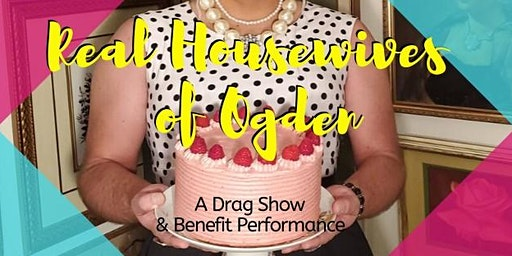 The Real Housewives of Ogden, A Drag Show & Benefit Performance