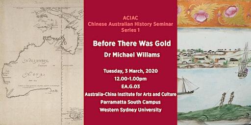 ACIAC  Chinese Australian History Seminar Series 1 - Before There Was Gold