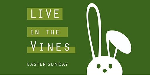 Live in the Vines - Easter Sunday