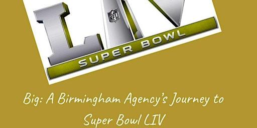 Big: A Birmingham Agency's Journey to Super Bowl LIV