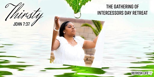 Thirsty For God: The Gathering Of Intercessors Day Retreat (John 7:37)