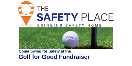 Golf for Good Fundraiser - The Safety Place tickets