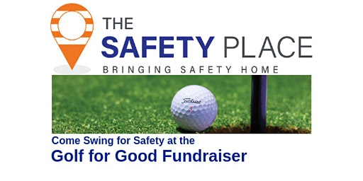 Golf for Good Fundraiser - The Safety Place