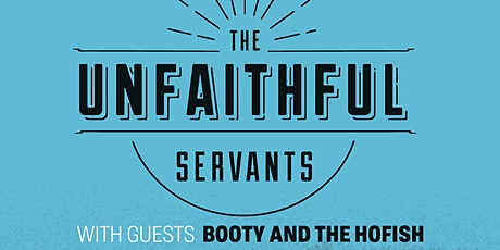 The Unfaithful Servants plus guests Booty & The Hofish tickets