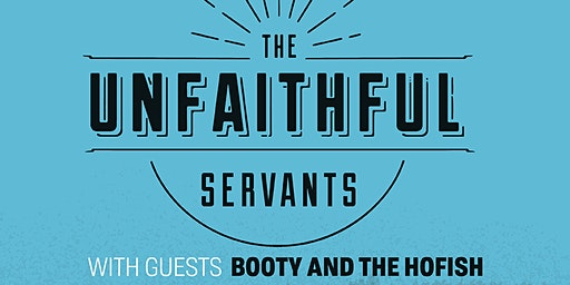 The Unfaithful Servants plus guests Booty & The Hofish