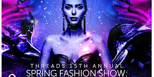"Threads 15th Annual Spring Fashion Show: ""Constellations de Couture"""