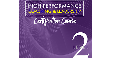 High Performance Coaching & Leadership– Advanced  (Level 2 - 6-10 May2020) tickets