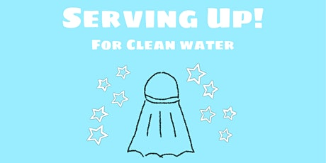 Serving Up! For Clean Water tickets
