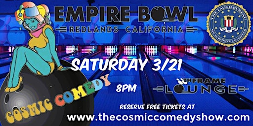 Cosmic Comedy at Empire Bowl in Redlands - Sat 3/21