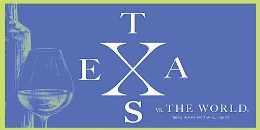 Texas vs. The World® (Spring Tasting & Release)