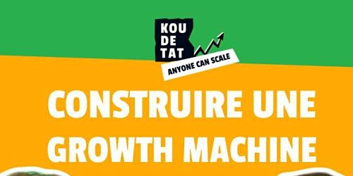 "Koudetat ""Anyone can Scale"" : Chap 2 - Ep5 (Construire une Growth machine)"