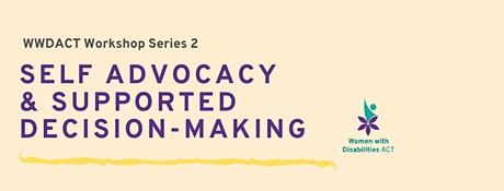 WWDACT Presents: Self Advocacy and Supported Decision Making tickets