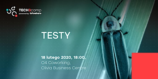 Tech3camp | Testy | 18.02.2020 | 18:00 | O4 Coworking