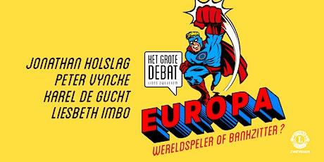 HET GROTE DEBAT: EUROPA, WERELDSPELER of BANKZITTER? tickets
