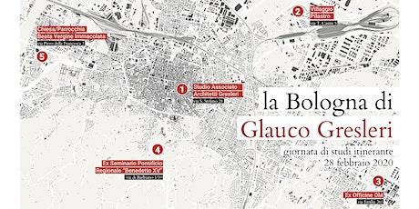 La Bologna di Glauco Gresleri. Giornata di studi itinerante biglietti