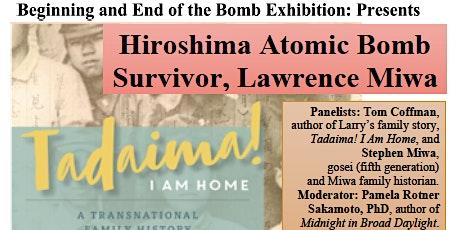 """Hiroshima Atomic Bomb Survivor, Lawrence Miwa (""Tadaima! I Am Home"")"" tickets"