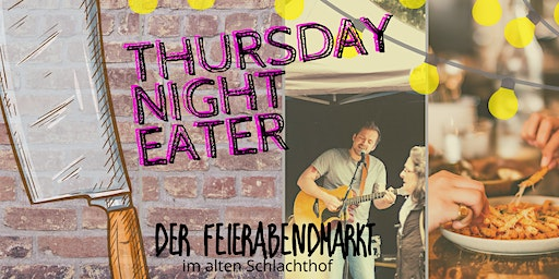 der feierABENDmarkt - Thursday Night Eater
