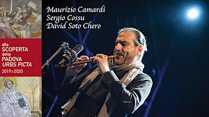 MAURIZIO CAMARDI-SERGIO COSSU-DAVID SOTO CHERO biglietti