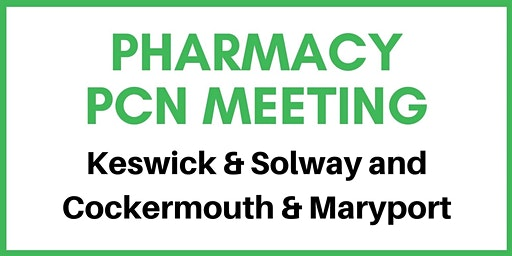 Community Pharmacy PCN Meeting (Keswick & Solway and Cockermouth & Maryport)