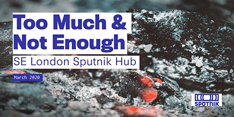 SE London Hub: Too Much & Not Enough tickets
