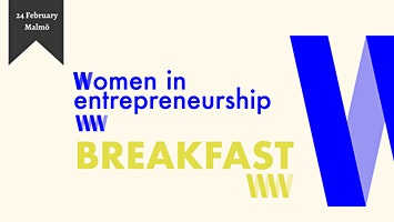 Women in Entrepreneurship Breakfast Malmö - Monday 24th of Feb @Refined