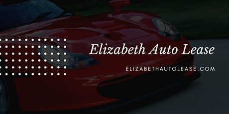 LEASE A CAR with Elizabeth Auto Lease tickets