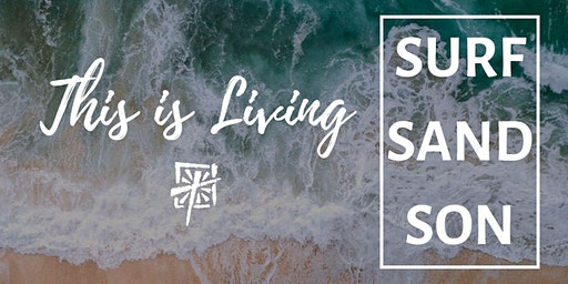 """""""This is Living"""" SURF SAND SON"""