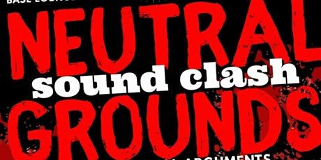 Neutral Grounds Sound Clash tickets