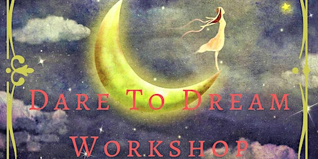 Dare To Dream ~ Dream Discovery Workshop  tickets