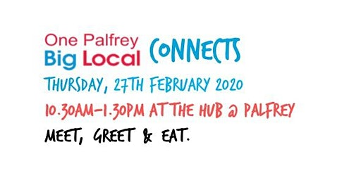 One Palfrey Big Local Connect, MEET,  GREET  &  EAT.