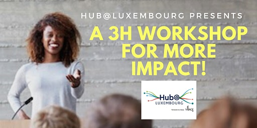 A 3H WORKSHOP FOR MORE IMPACT!
