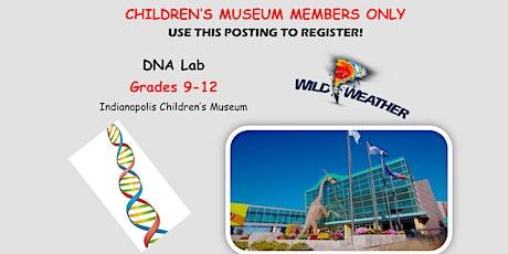 MUSEUM MEMBERS ONLY - GRADES:  9-12  DNA Lab Indpls Children's Museum tickets