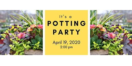 Spring Potting Party 4/19/20 @ 2:00 pm  tickets