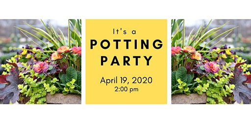 Spring Potting Party 4/19/20 @ 2:00 pm