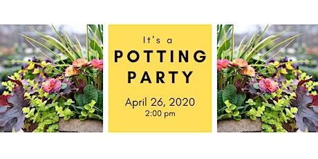 Spring Potting Party 4/26/20 @ 2:00 pm  tickets