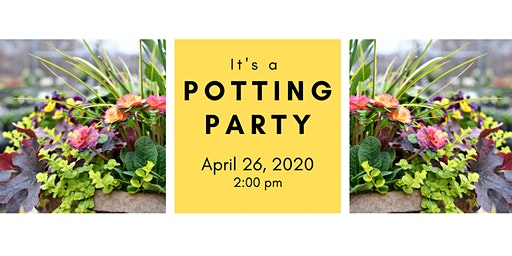 Spring Potting Party 4/26/20 @ 2:00 pm